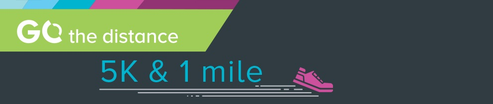 Go the distance - 5K & 1 mile